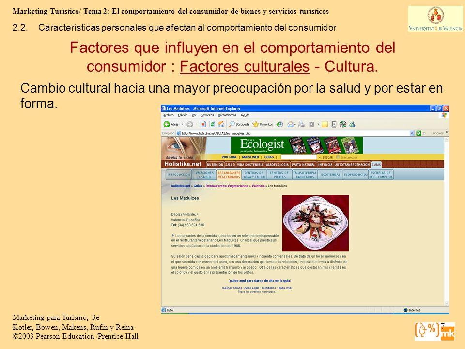 Marketing Turístico/ Tema 2: El comportamiento del consumidor de bienes y servicios turísticos 58 Marketing para Turismo, 3e Kotler, Bowen, Makens, Rufin y Reina ©2003 Pearson Education /Prentice Hall B.