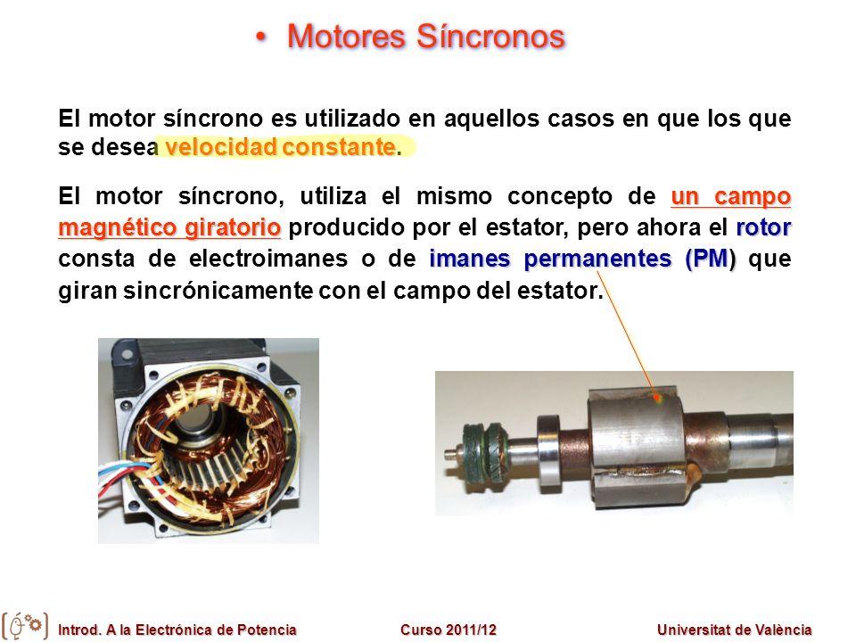 Introd. A la Electrónica de PotenciaCurso 2011/12Universitat de València Motores Síncronos velocidad constante El motor síncrono es utilizado en aquel