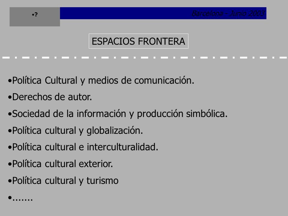Barcelona - Junio 2003 Propuesta y desarrollo de un programa de investigación indicativo en Política Cultural.