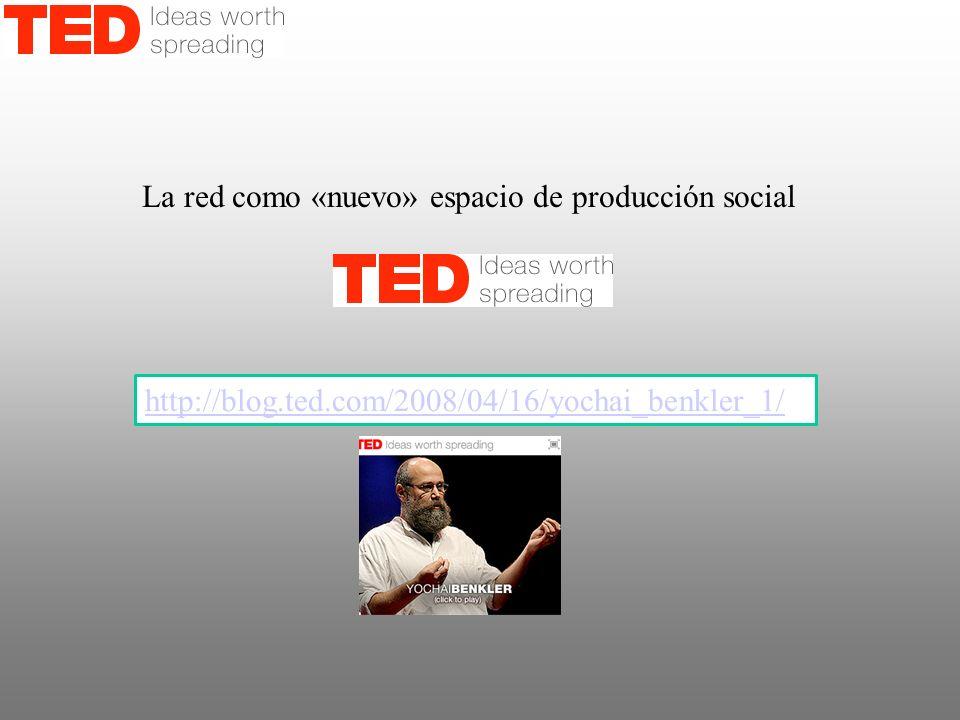 La red como «nuevo» espacio de producción social http://blog.ted.com/2008/04/16/yochai_benkler_1/
