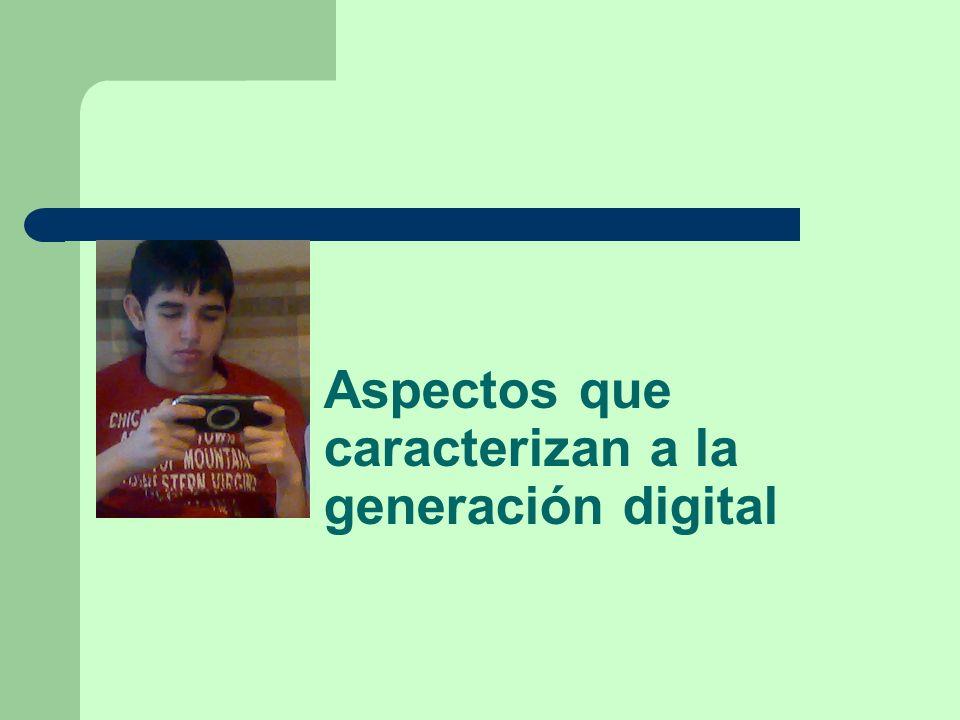 Aspectos que caracterizan a la generación digital