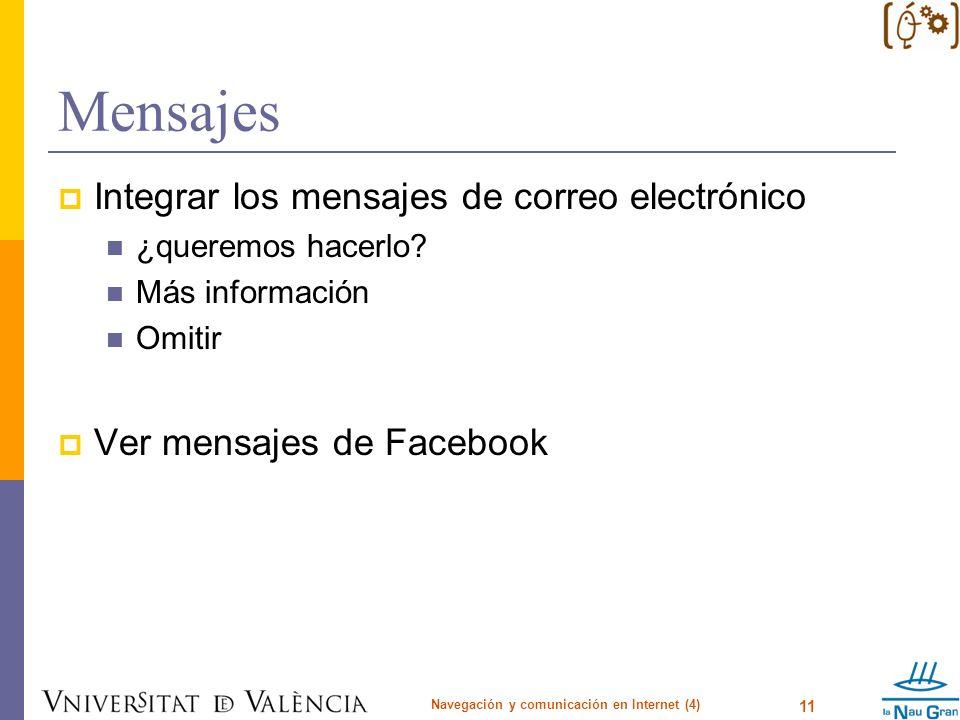 Mensajes Integrar los mensajes de correo electrónico ¿queremos hacerlo? Más información Omitir Ver mensajes de Facebook Navegación y comunicación en I