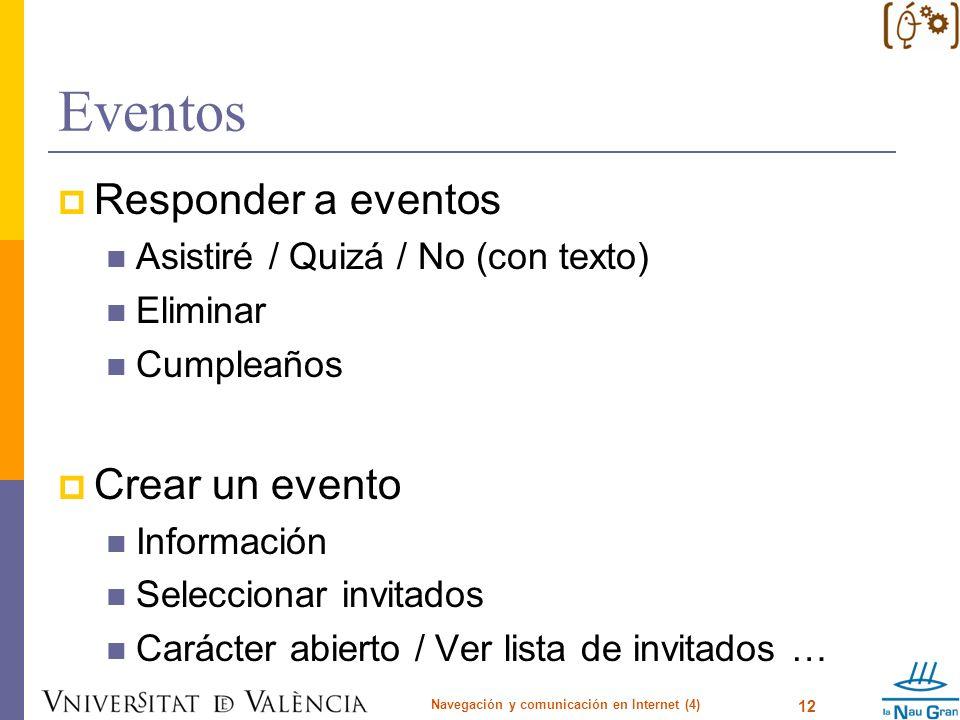 Eventos Responder a eventos Asistiré / Quizá / No (con texto) Eliminar Cumpleaños Crear un evento Información Seleccionar invitados Carácter abierto /