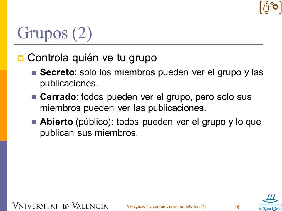 Grupos (2) Controla quién ve tu grupo Secreto: solo los miembros pueden ver el grupo y las publicaciones. Cerrado: todos pueden ver el grupo, pero sol