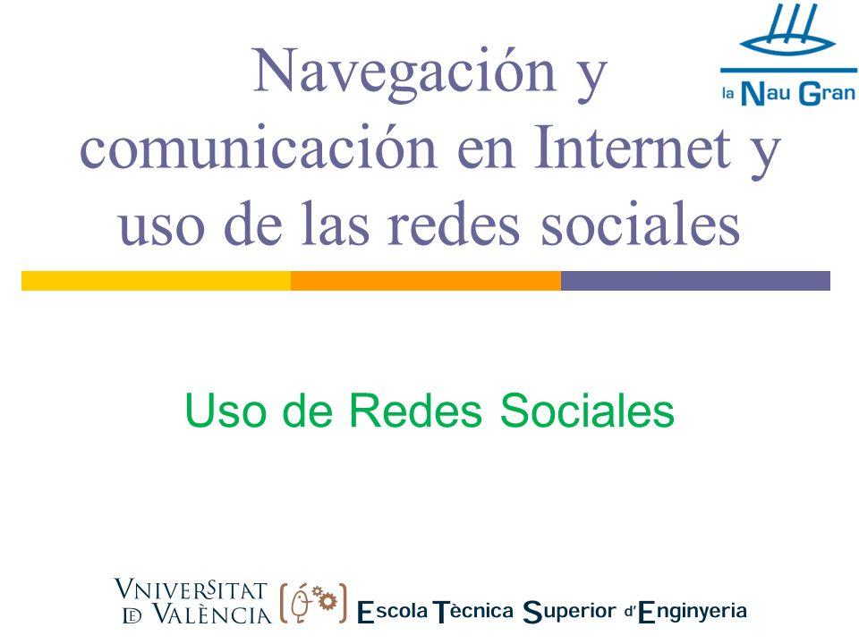 Navegación y comunicación en Internet y uso de las redes sociales Uso de Redes Sociales