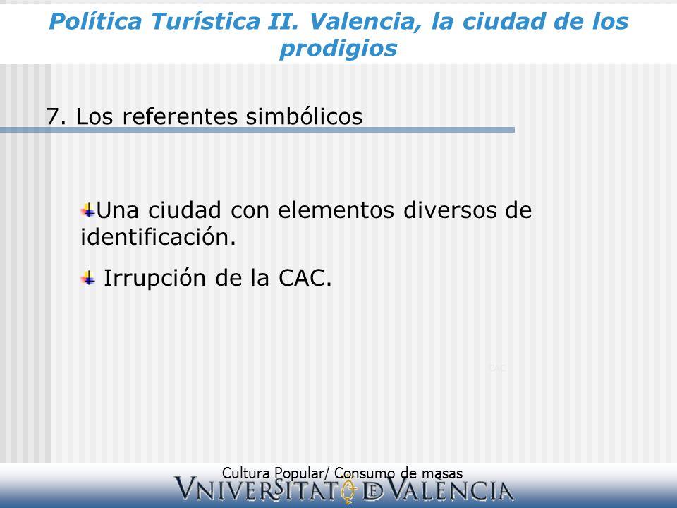 CAC 7. Los referentes simbólicos Cultura Popular/ Consumo de masas Una ciudad con elementos diversos de identificación. Irrupción de la CAC. Política