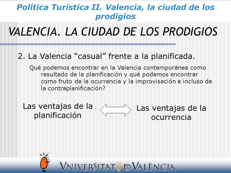 VALENCIA. LA CIUDAD DE LOS PRODIGIOS 2. La Valencia casual frente a la planificada. Qué podemos encontrar en la Valencia contemporánea como resultado