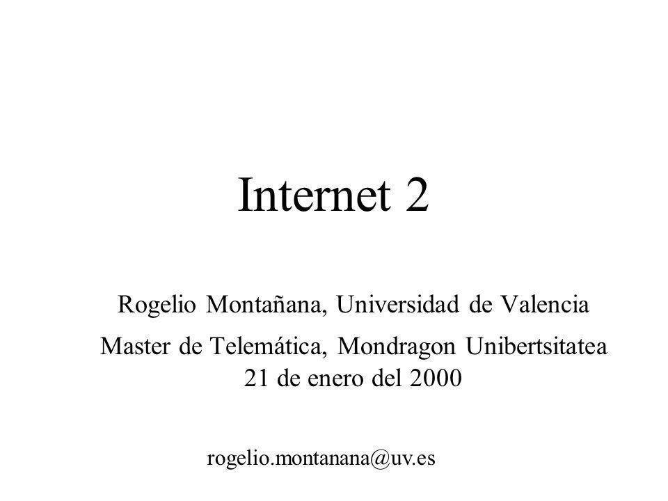 Internet 2 Rogelio Montañana, Universidad de Valencia Master de Telemática, Mondragon Unibertsitatea 21 de enero del 2000 rogelio.montanana@uv.es