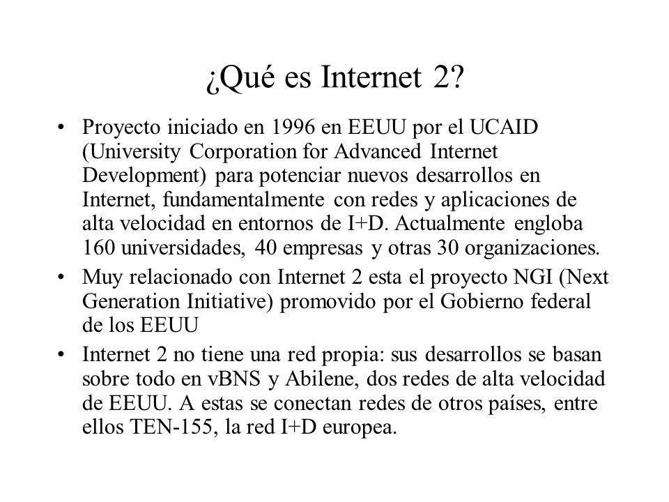 ¿Qué es Internet 2? Proyecto iniciado en 1996 en EEUU por el UCAID (University Corporation for Advanced Internet Development) para potenciar nuevos de