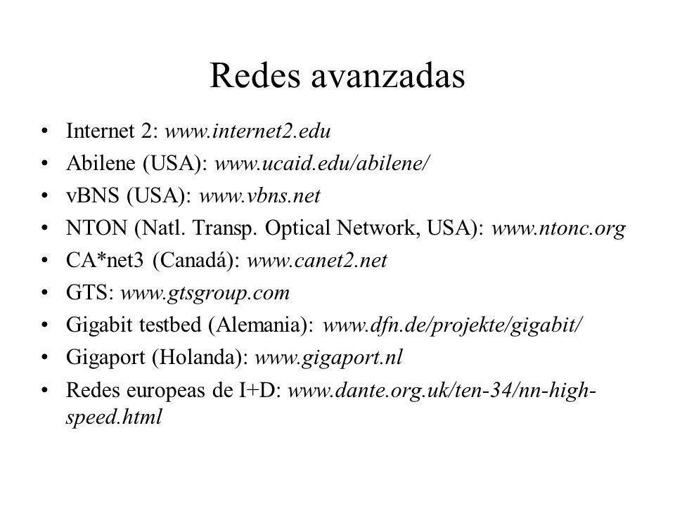 Redes avanzadas Internet 2: www.internet2.edu Abilene (USA): www.ucaid.edu/abilene/ vBNS (USA): www.vbns.net NTON (Natl. Transp. Optical Network, USA)