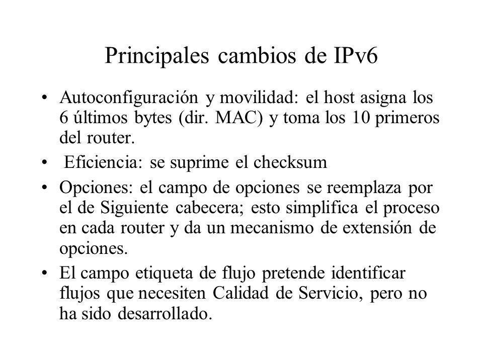 Principales cambios de IPv6 Autoconfiguración y movilidad: el host asigna los 6 últimos bytes (dir. MAC) y toma los 10 primeros del router. Eficiencia