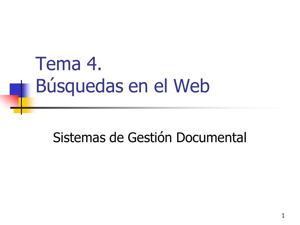 1 Tema 4. Búsquedas en el Web Sistemas de Gestión Documental