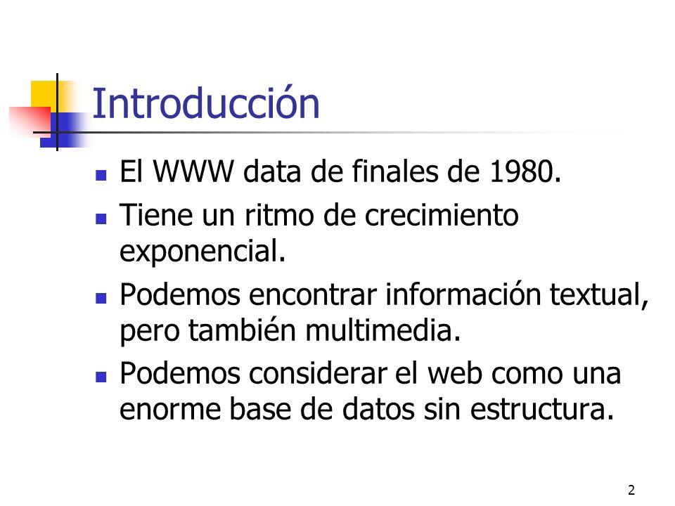 2 Introducción El WWW data de finales de 1980. Tiene un ritmo de crecimiento exponencial. Podemos encontrar información textual, pero también multimed