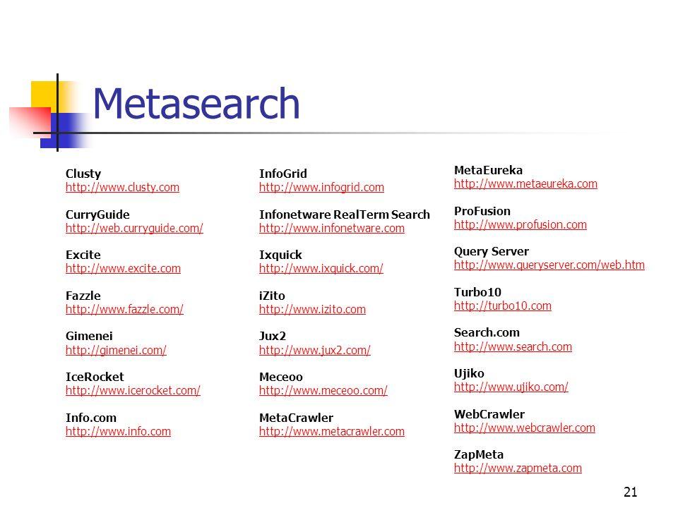 21 Metasearch Clusty http://www.clusty.com http://www.clusty.com CurryGuide http://web.curryguide.com/ http://web.curryguide.com/ Excite http://www.ex