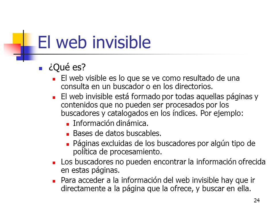 24 El web invisible ¿Qué es? El web visible es lo que se ve como resultado de una consulta en un buscador o en los directorios. El web invisible está