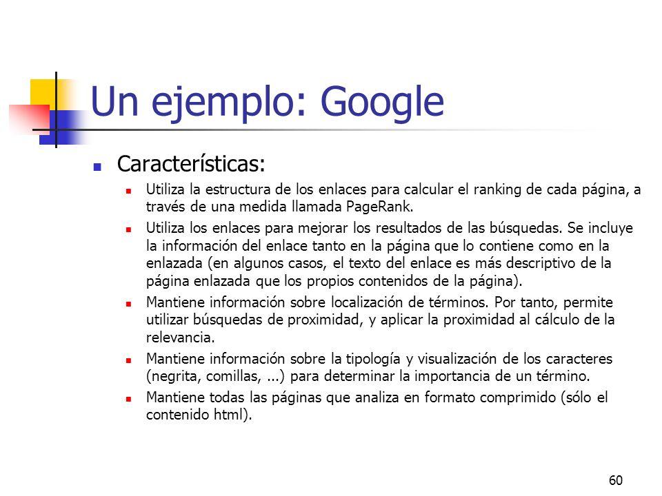60 Un ejemplo: Google Características: Utiliza la estructura de los enlaces para calcular el ranking de cada página, a través de una medida llamada Pa