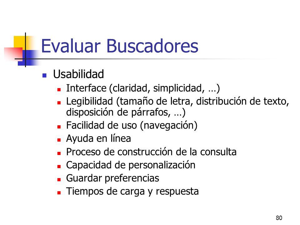 80 Evaluar Buscadores Usabilidad Interface (claridad, simplicidad, …) Legibilidad (tamaño de letra, distribución de texto, disposición de párrafos, …)