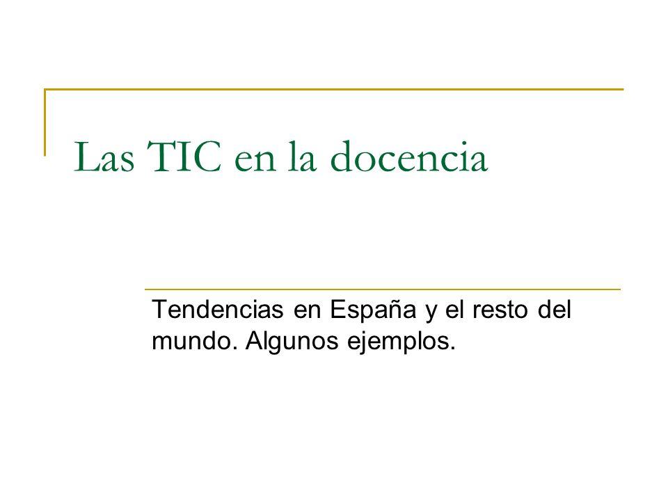 Las TIC en la docencia Tendencias en España y el resto del mundo. Algunos ejemplos.