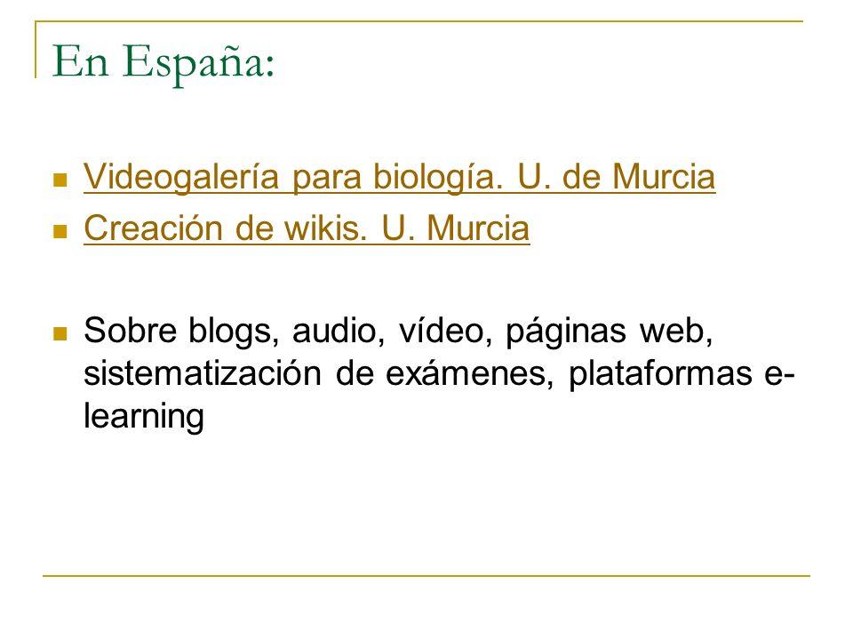 En España: Videogalería para biología. U. de Murcia Videogalería para biología. U. de Murcia Creación de wikis. U. Murcia Creación de wikis. U. Murcia