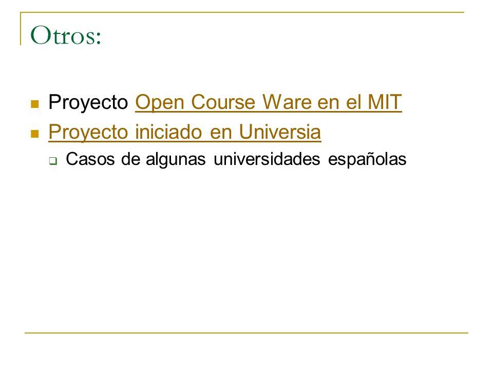 Otros: Proyecto Open Course Ware en el MITOpen Course Ware en el MIT Proyecto iniciado en Universia Casos de algunas universidades españolas