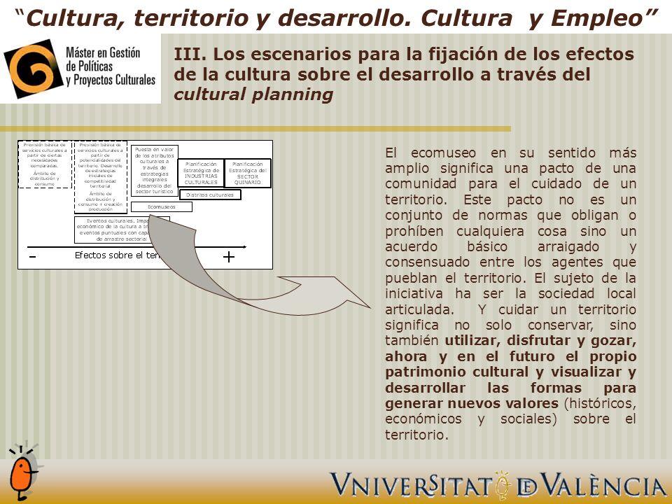 III. Los escenarios para la fijación de los efectos de la cultura sobre el desarrollo a través del cultural planning Cultura, territorio y desarrollo.