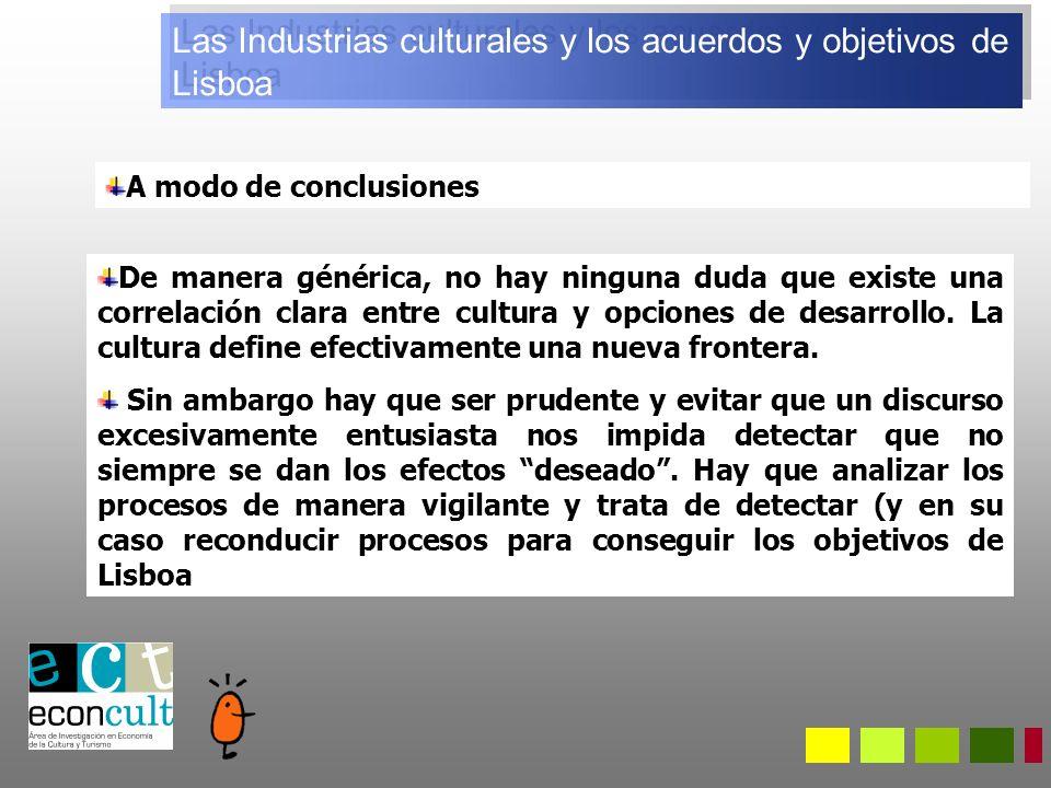Las Industrias culturales y los acuerdos y objetivos de Lisboa A modo de conclusiones De manera générica, no hay ninguna duda que existe una correlación clara entre cultura y opciones de desarrollo.