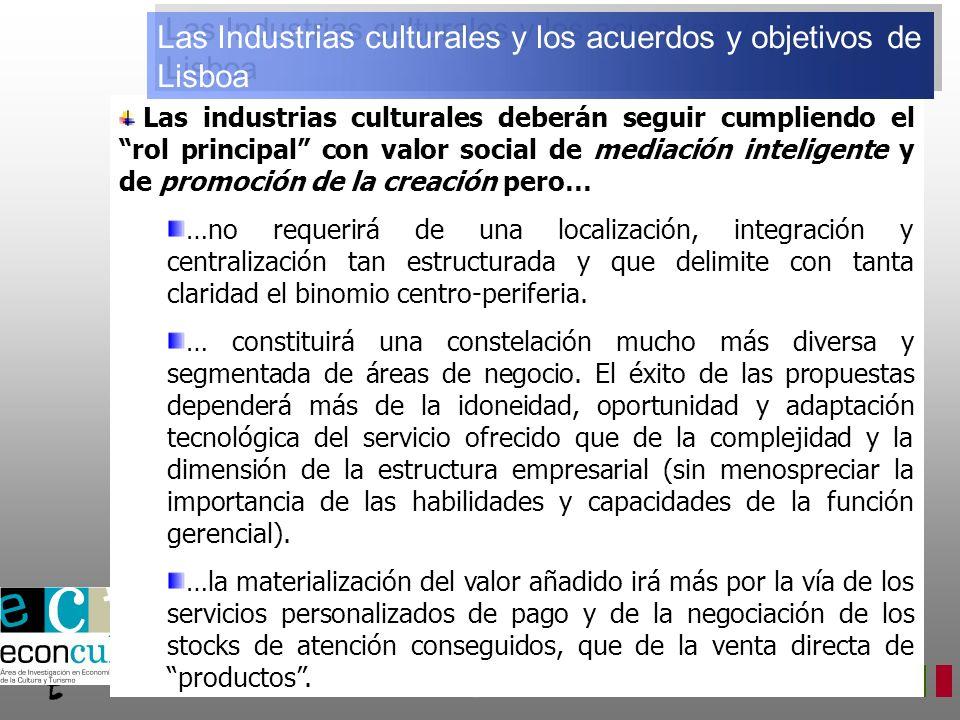 Las industrias culturales deberán seguir cumpliendo el rol principal con valor social de mediación inteligente y de promoción de la creación pero… …no requerirá de una localización, integración y centralización tan estructurada y que delimite con tanta claridad el binomio centro-periferia.