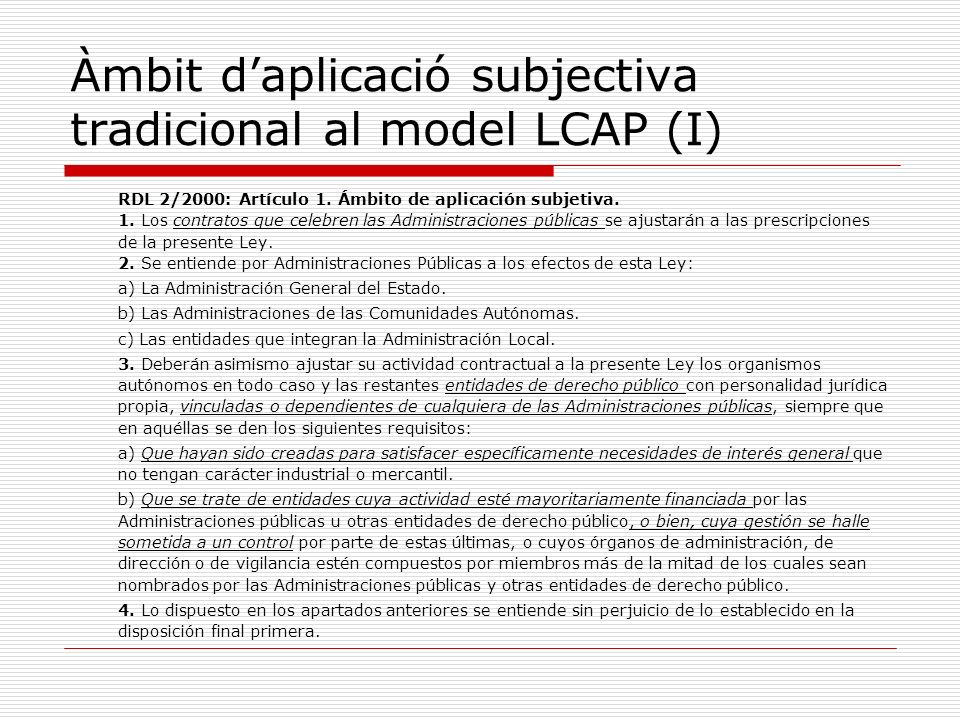Àmbit daplicació subjectiva tradicional al model LCAP (I) RDL 2/2000: Artículo 1. Ámbito de aplicación subjetiva. 1. Los contratos que celebren las Ad