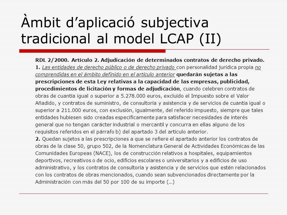 Àmbit daplicació subjectiva tradicional al model LCAP (II) RDL 2/2000. Artículo 2. Adjudicación de determinados contratos de derecho privado. 1. Las e