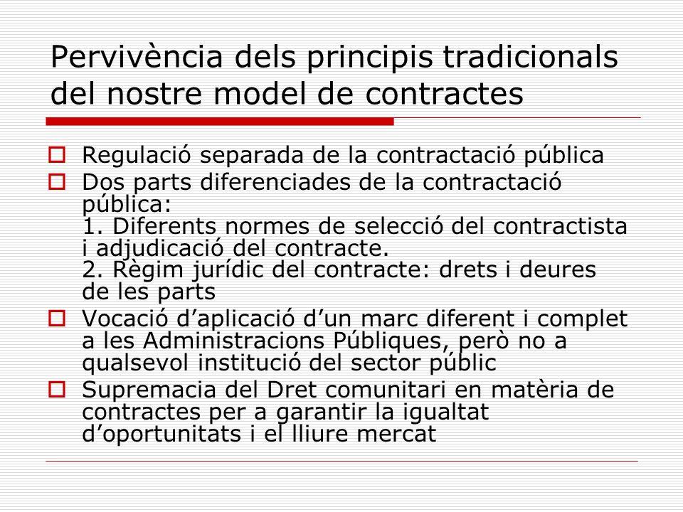 Pervivència dels principis tradicionals del nostre model de contractes Regulació separada de la contractació pública Dos parts diferenciades de la con