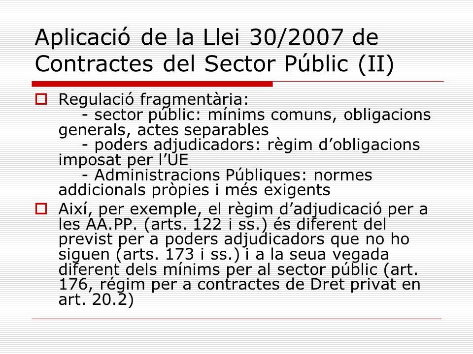 Aplicació de la Llei 30/2007 de Contractes del Sector Públic (II) Regulació fragmentària: - sector públic: mínims comuns, obligacions generals, actes