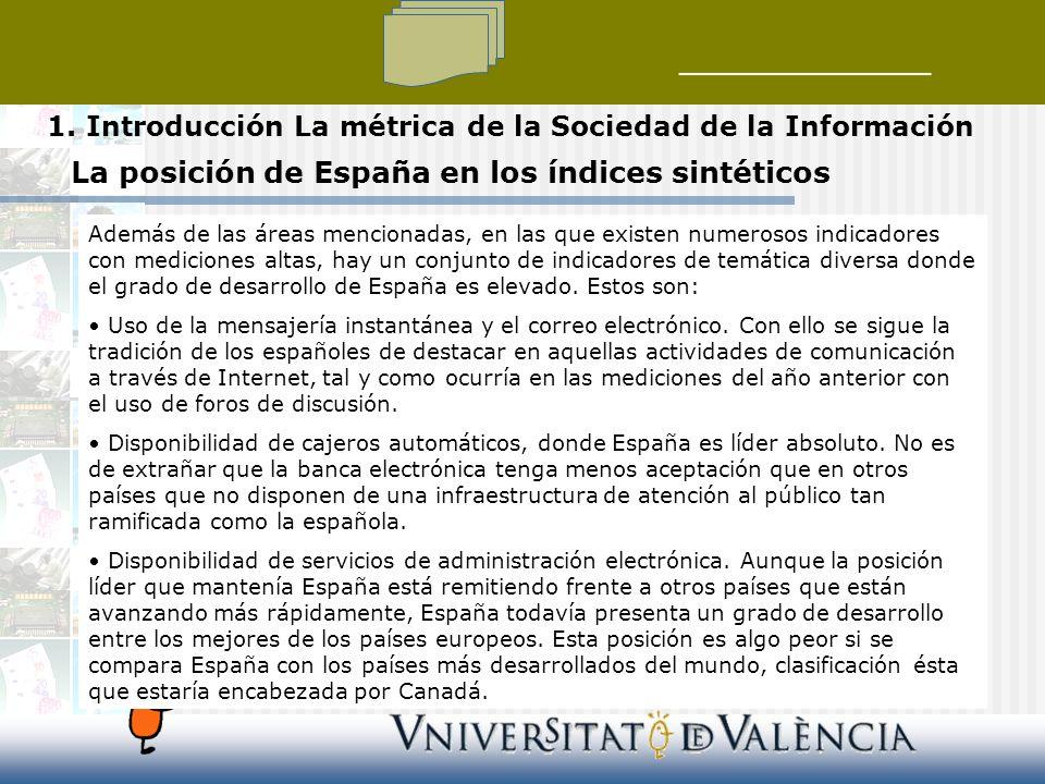 La posición de España en los índices sintéticos Además de las áreas mencionadas, en las que existen numerosos indicadores con mediciones altas, hay un conjunto de indicadores de temática diversa donde el grado de desarrollo de España es elevado.