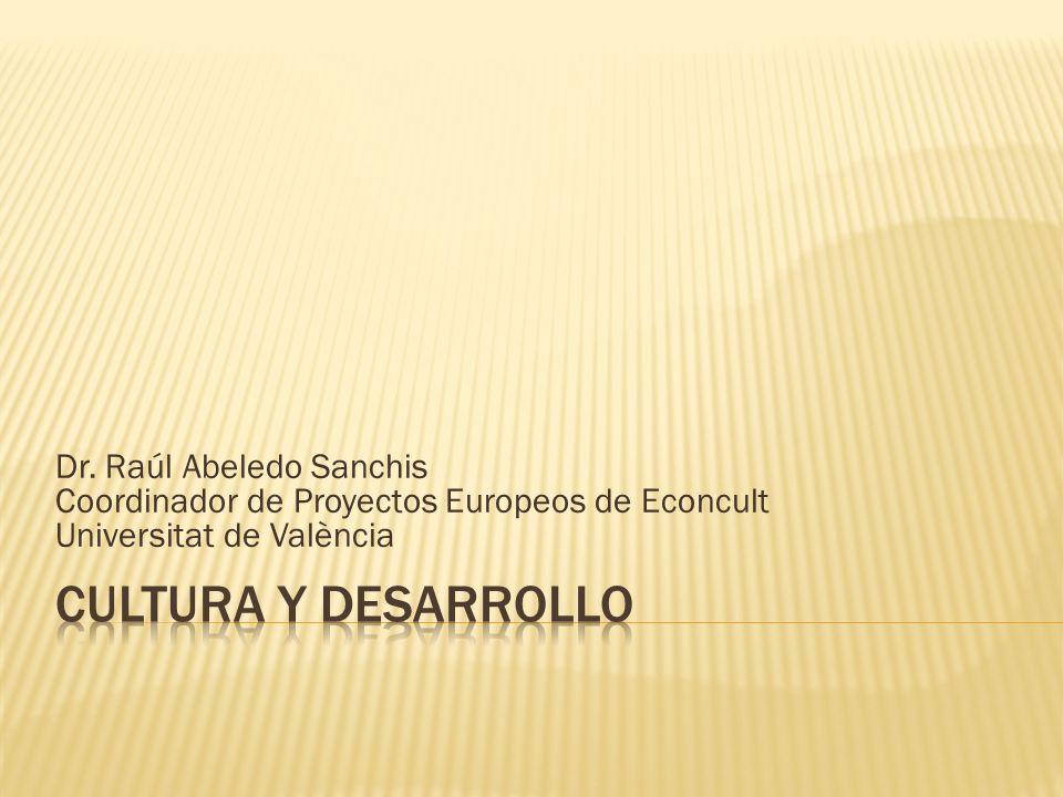 Dr. Raúl Abeledo Sanchis Coordinador de Proyectos Europeos de Econcult Universitat de València