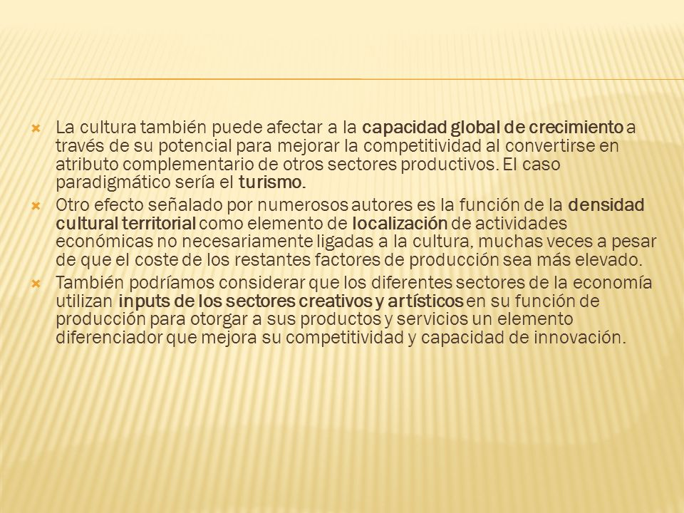 La cultura también puede afectar a la capacidad global de crecimiento a través de su potencial para mejorar la competitividad al convertirse en atribu