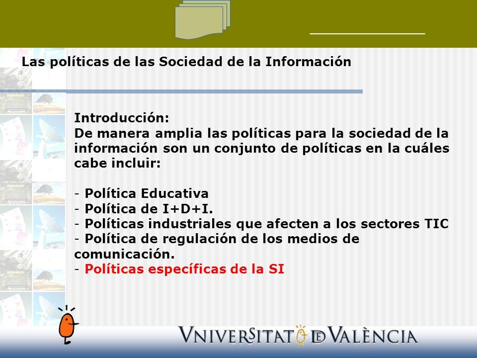 Las políticas de las Sociedad de la Información 1 Identificación del problema 2 Datos Relaciones causales 3 Entornos valorativos Instrumentos Fines u objetivos Modelo 4 Instituciones Recursos 5 Evaluación Efectos colaterales