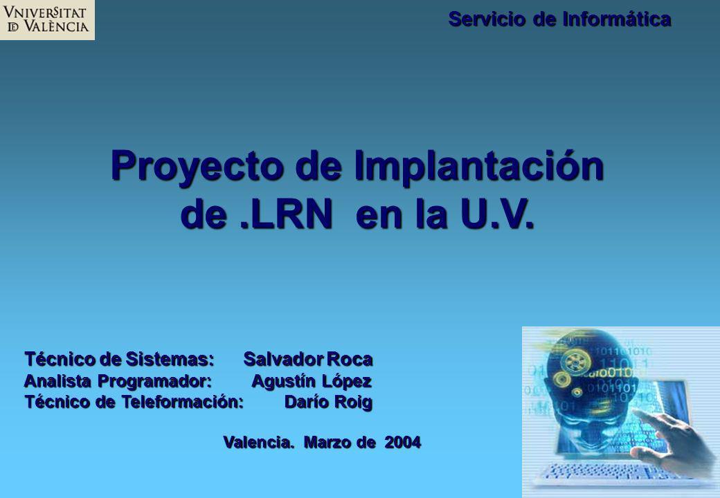 Proyecto de Implantación de.LRN en la U.V. Técnico de Sistemas: Salvador Roca Analista Programador: Agustín López Técnico de Teleformación: Darío Roig