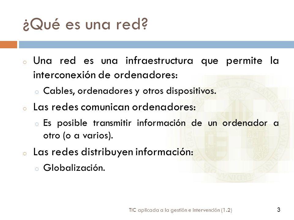 3 TIC aplicada a la gestión e intervención (1.2) 3 ¿Qué es una red? o Una red es una infraestructura que permite la interconexión de ordenadores: o Ca