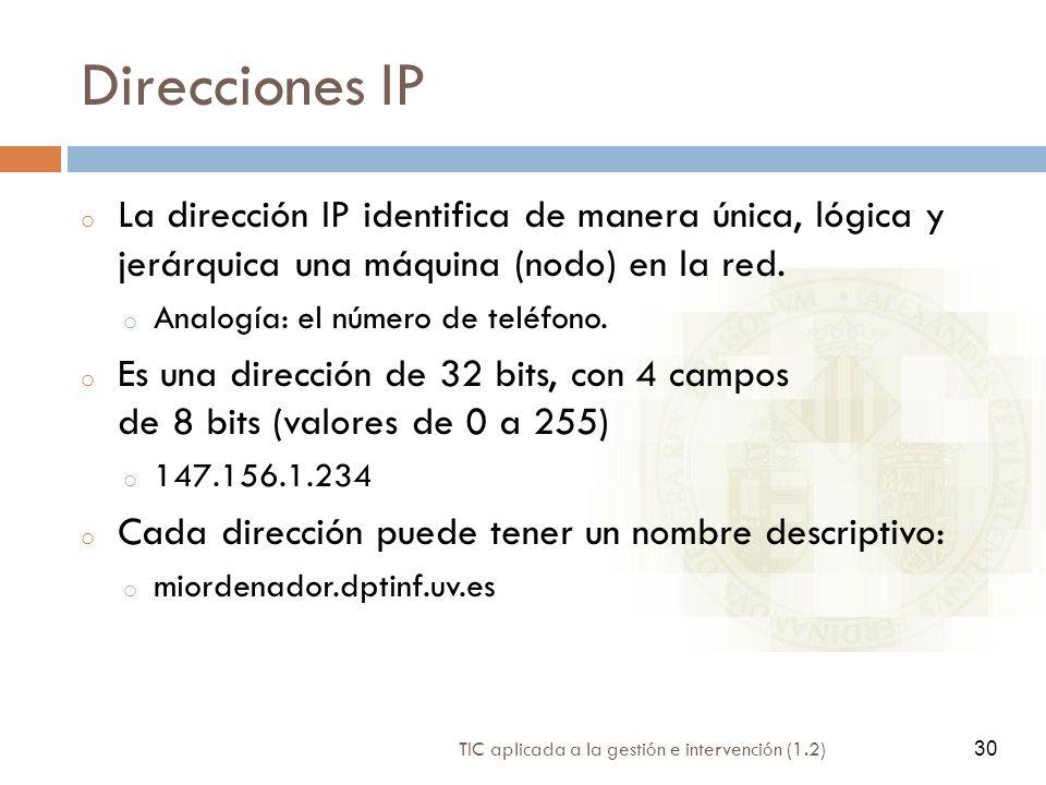 30 TIC aplicada a la gestión e intervención (1.2) 30 Direcciones IP o La dirección IP identifica de manera única, lógica y jerárquica una máquina (nod