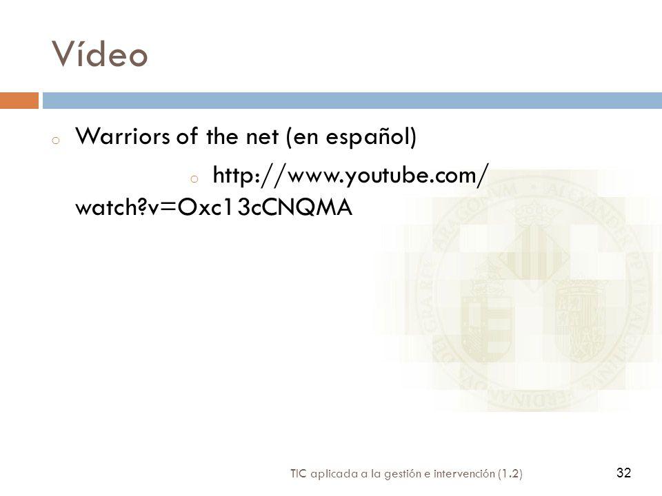 32 TIC aplicada a la gestión e intervención (1.2) 32 Vídeo o Warriors of the net (en español) o http://www.youtube.com/ watch?v=Oxc13cCNQMA