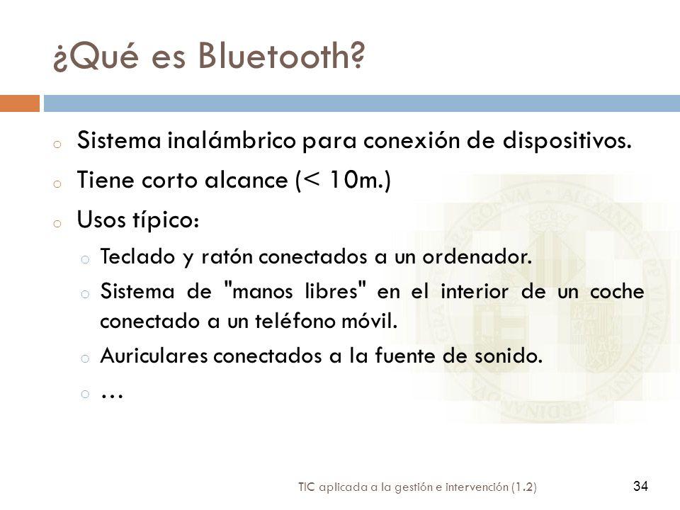 34 TIC aplicada a la gestión e intervención (1.2) 34 ¿Qué es Bluetooth? o Sistema inalámbrico para conexión de dispositivos. o Tiene corto alcance (<