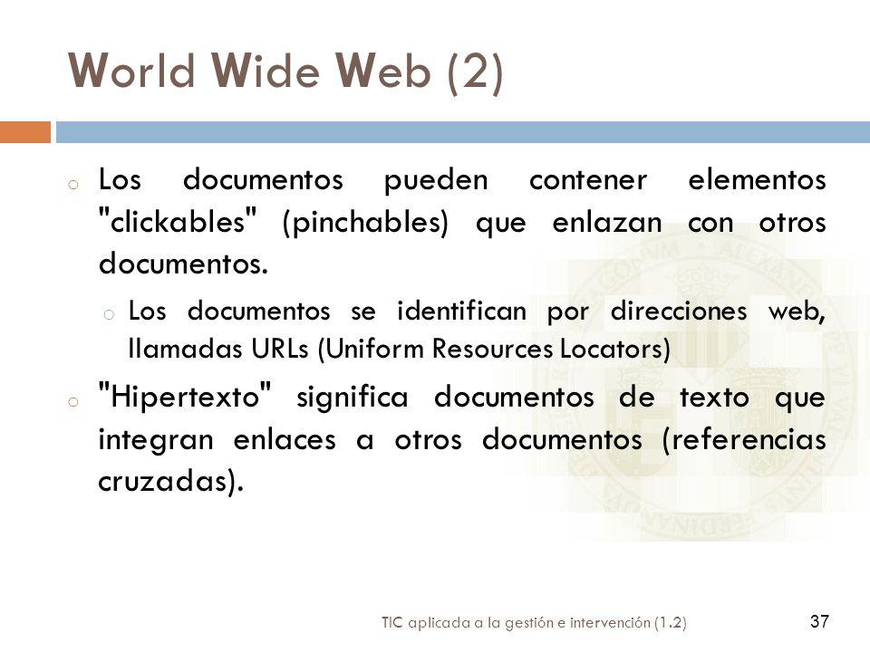 37 TIC aplicada a la gestión e intervención (1.2) 37 World Wide Web (2) o Los documentos pueden contener elementos