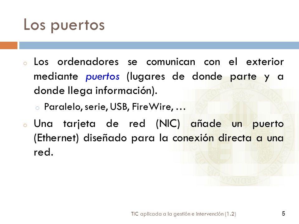 5 TIC aplicada a la gestión e intervención (1.2) 5 Los puertos o Los ordenadores se comunican con el exterior mediante puertos (lugares de donde parte