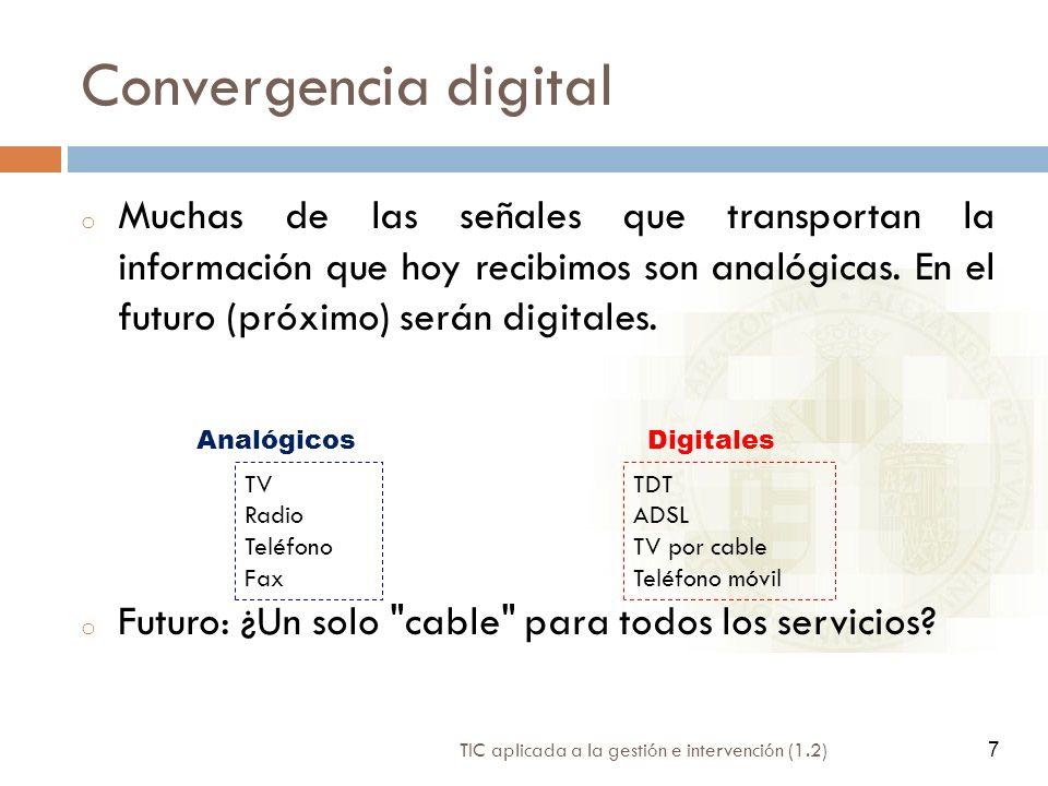 7 TIC aplicada a la gestión e intervención (1.2) 7 Convergencia digital o Muchas de las señales que transportan la información que hoy recibimos son a