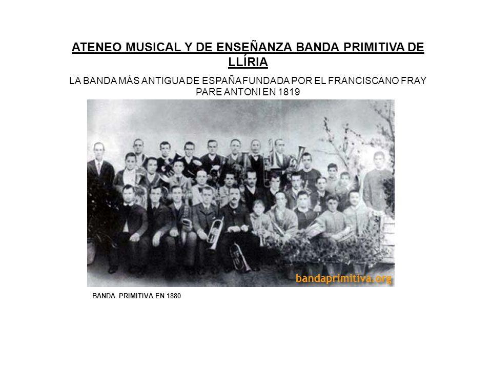 ATENEO MUSICAL Y DE ENSEÑANZA BANDA PRIMITIVA DE LLÍRIA LA BANDA MÁS ANTIGUA DE ESPAÑA FUNDADA POR EL FRANCISCANO FRAY PARE ANTONI EN 1819 BANDA PRIMI