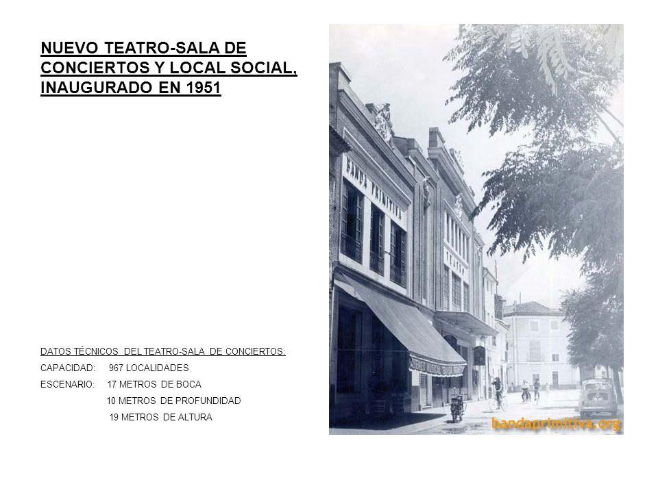NUEVO TEATRO-SALA DE CONCIERTOS Y LOCAL SOCIAL, INAUGURADO EN 1951 DATOS TÉCNICOS DEL TEATRO-SALA DE CONCIERTOS: CAPACIDAD: 967 LOCALIDADES ESCENARIO: