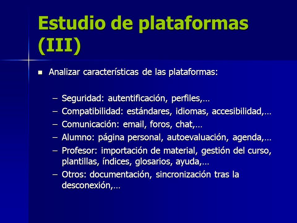 Estudio de plataformas (III) Analizar características de las plataformas: Analizar características de las plataformas: –Seguridad: autentificación, pe