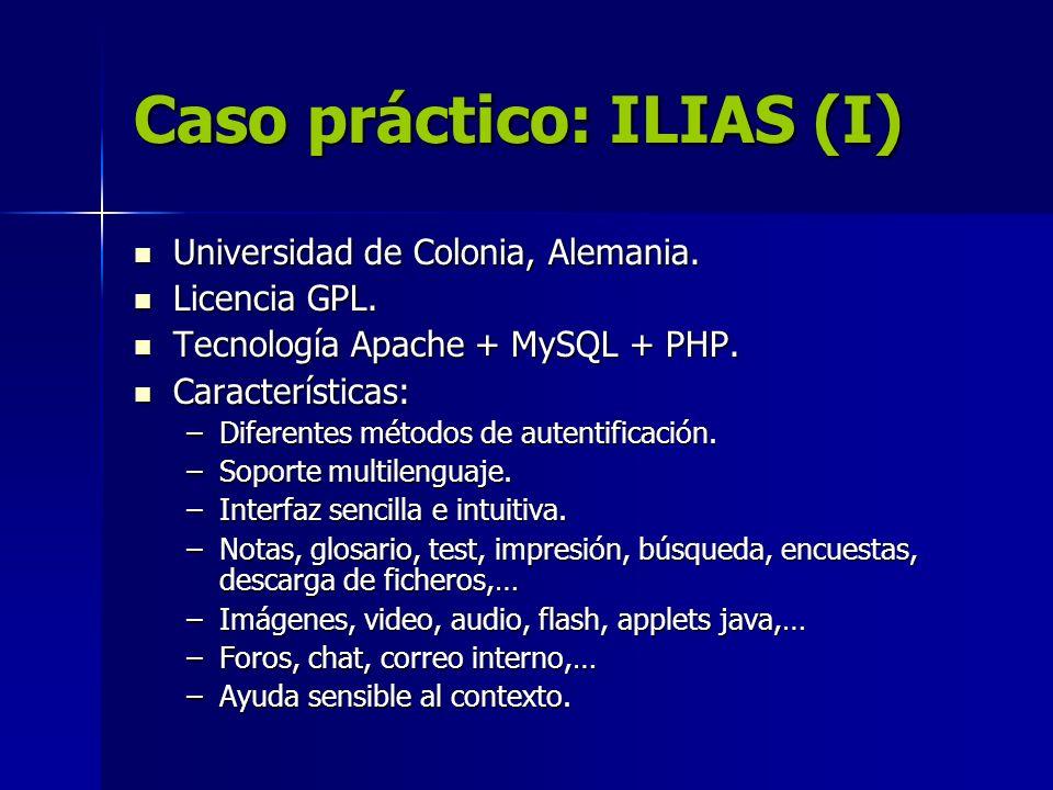 Caso práctico: ILIAS (I) Universidad de Colonia, Alemania. Universidad de Colonia, Alemania. Licencia GPL. Licencia GPL. Tecnología Apache + MySQL + P