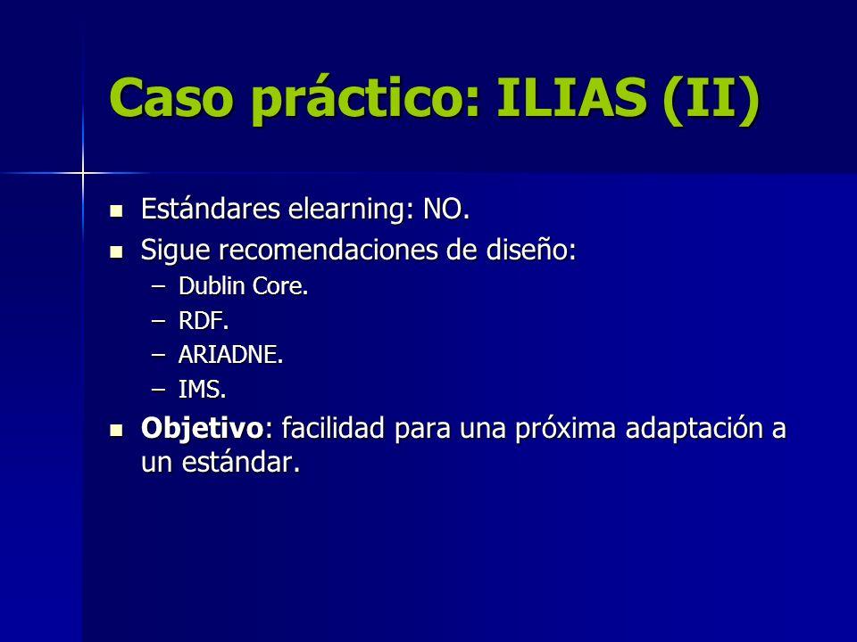 Caso práctico: ILIAS (II) Estándares elearning: NO. Estándares elearning: NO. Sigue recomendaciones de diseño: Sigue recomendaciones de diseño: –Dubli