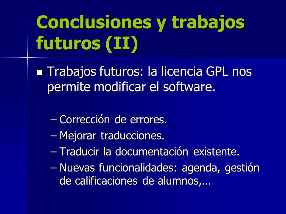 Conclusiones y trabajos futuros (II) Trabajos futuros: la licencia GPL nos permite modificar el software. Trabajos futuros: la licencia GPL nos permit