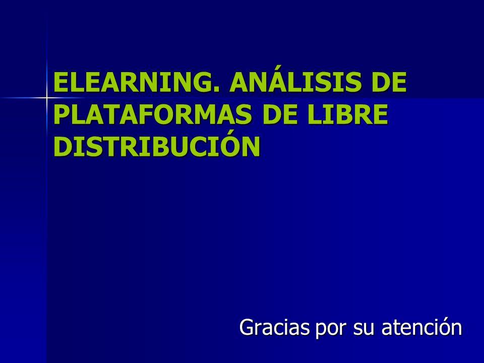 ELEARNING. ANÁLISIS DE PLATAFORMAS DE LIBRE DISTRIBUCIÓN Gracias por su atención